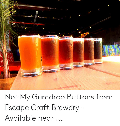 Craft, Scape, and Gumdrop Buttons: SCAPE Not My Gumdrop Buttons from Escape Craft Brewery - Available near ...