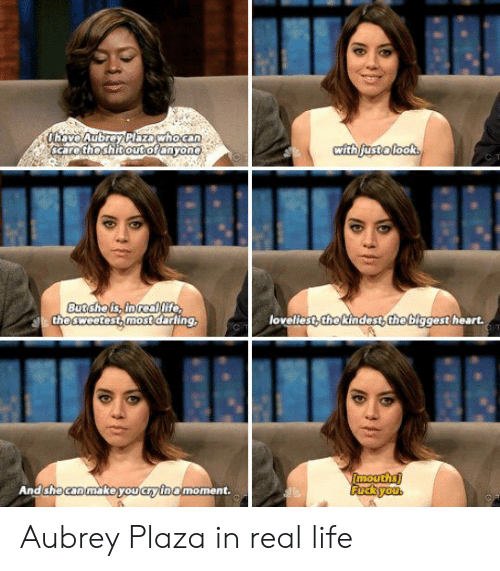 Aubrey Plaza, Life, and Scare: scare the shitoutoranyone  the sweetest most darling  loveliest,thekindest the biggest heart.  AndshecanmakeiyoucF/Inamoment. Aubrey Plaza in real life