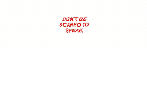 Speak: SCAREO TO  SPEAK
