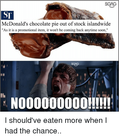 """McDonalds, Memes, and Soon...: SCAS  ST  McDonald's chocolate pie out of stock islandwide  """"As it is a promotional item, it won't be coming back anytime soon,""""  SGAG  NO00000000!!!!! I should've eaten more when I had the chance.."""