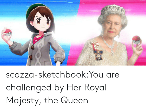 Target, Tumblr, and Queen: scazza-sketchbook:You are challenged by Her Royal Majesty, the Queen