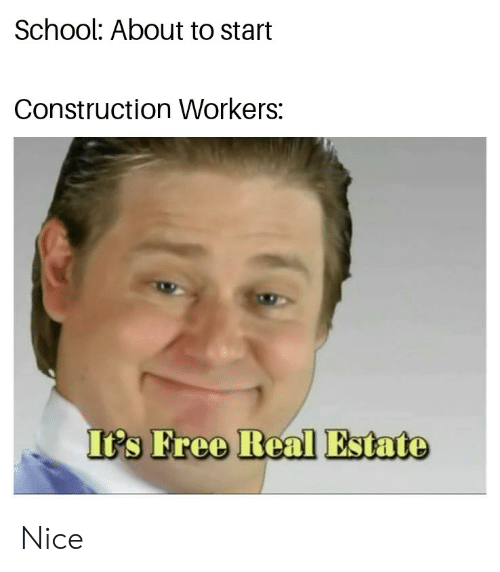School, Free, and Construction: School: About to start  Construction Workers:  It's Free RealEstate Nice