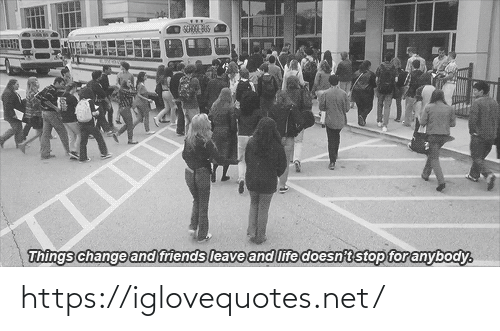 anybody: SCHOOL BUS  Things change and friends leave and life doesn't stop for anybody. https://iglovequotes.net/