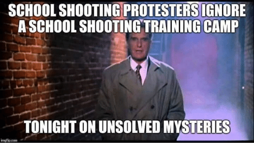 Memes, School, and 🤖: SCHOOL SHOOTING PROTESTERS IGNORE  A SCHOOL SHOOTING TRAINING CAMP  TONIGHT ON UNSOLVED MYSTERIES  imgflip.com