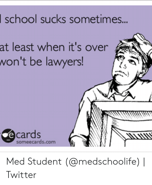 Medical Student Memes: school sucks sometimes...  at least when it's over  won't be lawyers!  Ce cards  someecards.com Med Student (@medschoolife) | Twitter