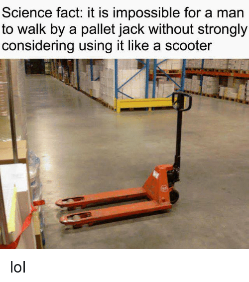 pallet: Science fact: it is impossible for a man  to walk by a pallet jack without strongly  considering using it like a scooter lol