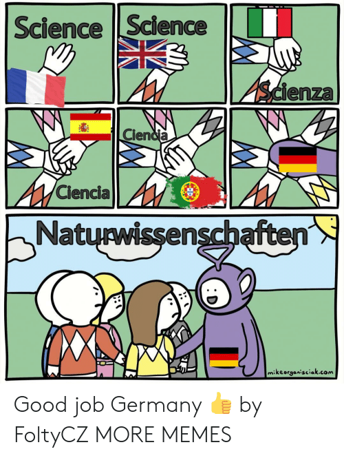 Dank, Memes, and Target: Science Science  Scienza  Ciencia  Clencia  Naturwissenschaften  mikeorganisciak.com Good job Germany 👍 by FoltyCZ MORE MEMES