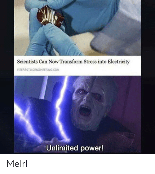 stress: Scientists Can Now Transform Stress into Electricity  ETERESTINGENGINEERNG.COM  Unlimited power! MeIrl