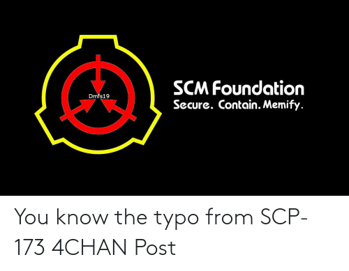 scp-173: SCM Foundation  Dmfs19  Secure. Contain. Memify. You know the typo from SCP-173 4CHAN Post