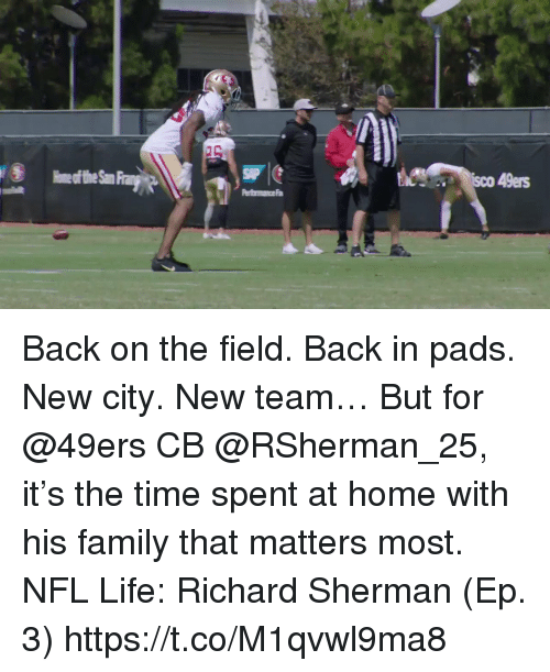 San Francisco 49ers, Family, and Life: sco 49ers Back on the field. Back in pads.  New city. New team…  But for @49ers CB @RSherman_25, it's the time spent at home with his family that matters most.  NFL Life: Richard Sherman (Ep. 3) https://t.co/M1qvwl9ma8