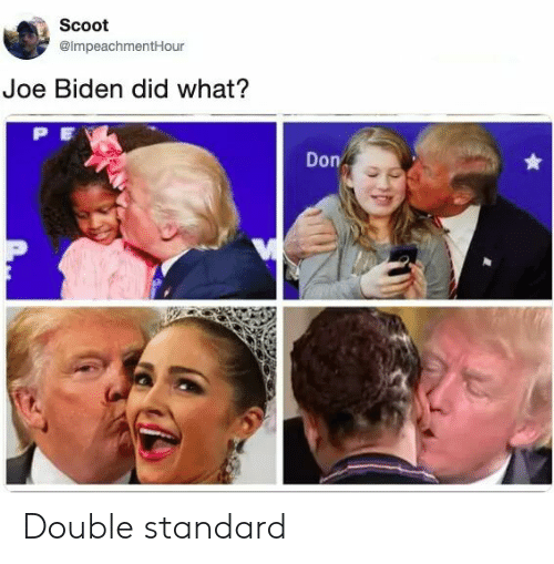 Scoot Joe Biden Did What P E Don Double Standard Joe Biden Meme