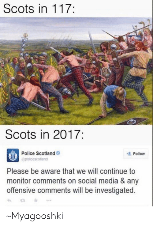 Dank, Police, and Social Media: Scots in 117:  Scots in 2017:  Police Scotland  policescotiand  Follow  Please be aware that we will continue to  monitor comments on social media & any  offensive comments will be investigated  8 ~Myagooshki