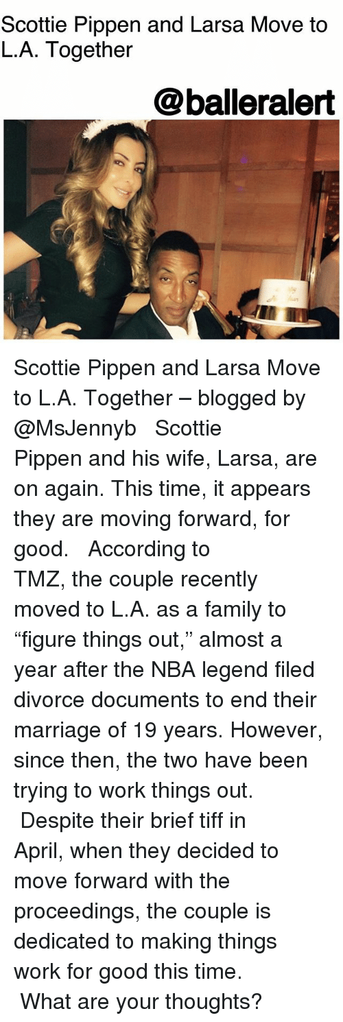 """what ares: Scottie Pippen and Larsa Move to  L.A. Together  @balleralert Scottie Pippen and Larsa Move to L.A. Together – blogged by @MsJennyb ⠀⠀⠀⠀⠀⠀⠀ ⠀⠀⠀⠀⠀⠀⠀ Scottie Pippen and his wife, Larsa, are on again. This time, it appears they are moving forward, for good. ⠀⠀⠀⠀⠀⠀⠀ ⠀⠀⠀⠀⠀⠀⠀ According to TMZ, the couple recently moved to L.A. as a family to """"figure things out,"""" almost a year after the NBA legend filed divorce documents to end their marriage of 19 years. However, since then, the two have been trying to work things out. ⠀⠀⠀⠀⠀⠀⠀ ⠀⠀⠀⠀⠀⠀⠀ Despite their brief tiff in April, when they decided to move forward with the proceedings, the couple is dedicated to making things work for good this time. ⠀⠀⠀⠀⠀⠀⠀ ⠀⠀⠀⠀⠀⠀⠀ What are your thoughts?"""