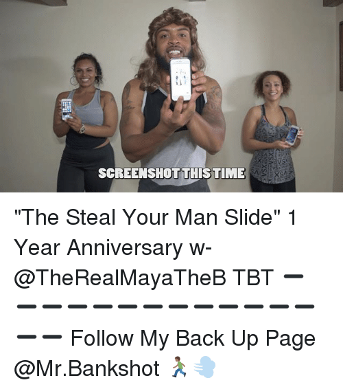 """Memes, Tbt, and Back: SCREENSHOTTHISTIME """"The Steal Your Man Slide"""" 1 Year Anniversary w- @TheRealMayaTheB TBT ➖➖➖➖➖➖➖➖➖➖➖➖➖➖➖ Follow My Back Up Page @Mr.Bankshot 🏃🏾💨"""