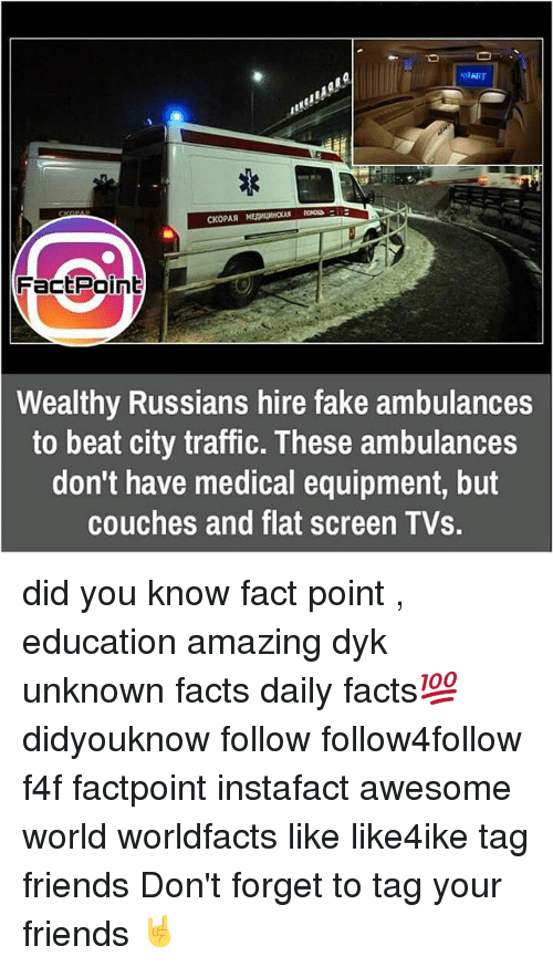 flat screen: SDART  CKOPAR  FacE Point  Wealthy Russians hire fake ambulances  to beat city traffic. These ambulances  don't have medical equipment, but  couches and flat screen TVs. did you know fact point , education amazing dyk unknown facts daily facts💯 didyouknow follow follow4follow f4f factpoint instafact awesome world worldfacts like like4ike tag friends Don't forget to tag your friends 🤘