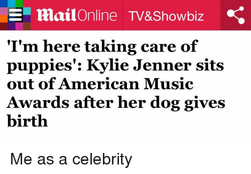 sitting out: SE mailOnline TV&Showbiz .e  I'm here talking care of  puppies Kylie Jenner sits  out of American Music  Awards after her dog gives  birth Me as a celebrity