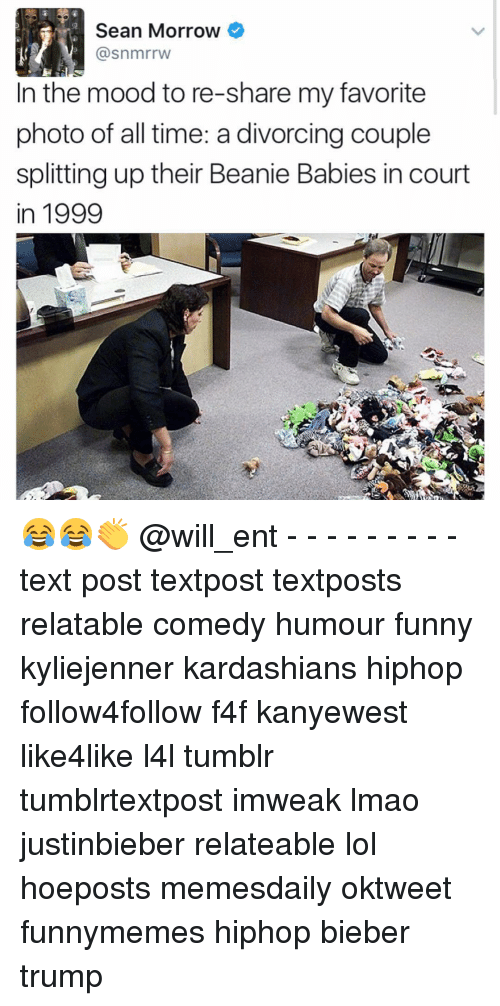 coupling: Sean Morrow  (a snmrrw  In the mood to re-share my favorite  photo of all time: a divorcing couple  splitting up their Beanie Babies in court  in 1999 😂😂👏 @will_ent - - - - - - - - - text post textpost textposts relatable comedy humour funny kyliejenner kardashians hiphop follow4follow f4f kanyewest like4like l4l tumblr tumblrtextpost imweak lmao justinbieber relateable lol hoeposts memesdaily oktweet funnymemes hiphop bieber trump