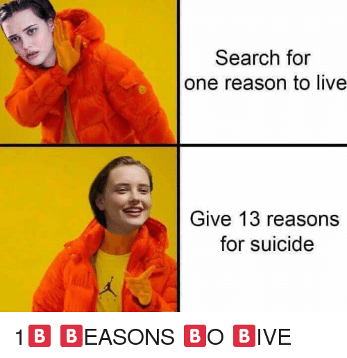 Reason To Live: Search for  one reason to live  Give 13 reasons  for suicide <p>1🅱️ 🅱️EASONS 🅱️O 🅱️IVE</p>