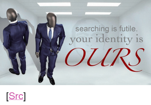 """Reddit, Com, and May: searching is futile.  your identity is  OURS <p>[<a href=""""https://www.reddit.com/r/surrealmemes/comments/80wiam/you_may_cease/"""">Src</a>]</p>"""