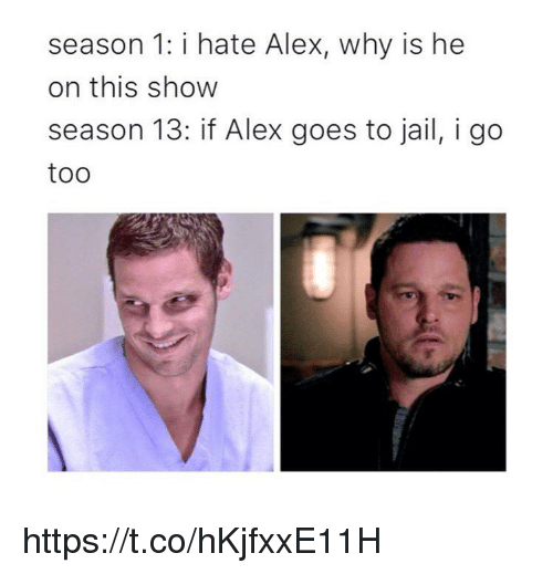 Showe: season 1: i hate Alex, why is he  on this show  season 13: if Alex goes to jail, i go  too https://t.co/hKjfxxE11H