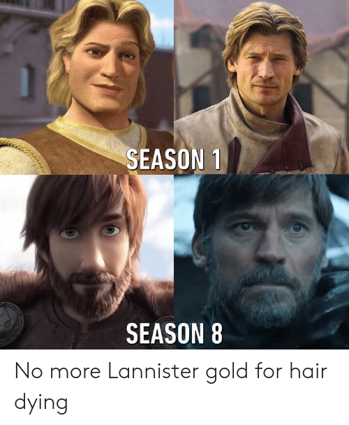 Dank, Hair, and 🤖: SEASON 1  SEASON 8 No more Lannister gold for hair dying