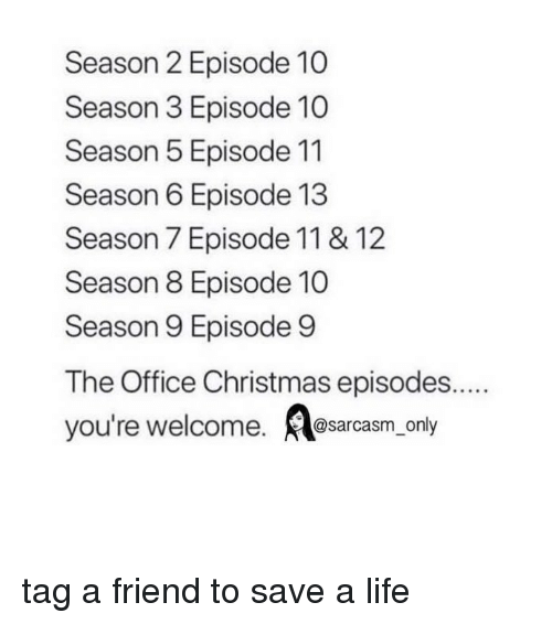Season 7: Season 2 Episode 10  Season 3 Episode 10  Season 5 Episode 11  Season 6 Episode 13  Season 7 Episode 11 & 12  Season 8 Episode 10  Season 9 Episode 9  you're welcome. @sarcasm_o tag a friend to save a life