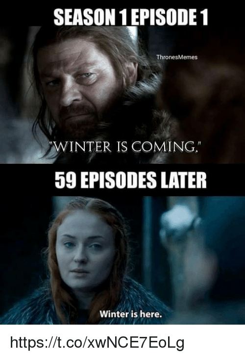 episode 1: SEASON EPISODE 1  ThronesMemes  WINTER IS COMING  59 EPISODES LATER  Winter is here. https://t.co/xwNCE7EoLg