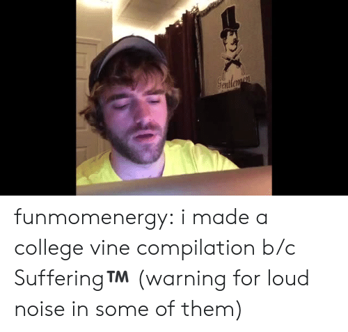 College, Tumblr, and Vine: Seatleman funmomenergy:  i made a college vine compilation b/c Suffering™️ (warning for loud noise in some of them)