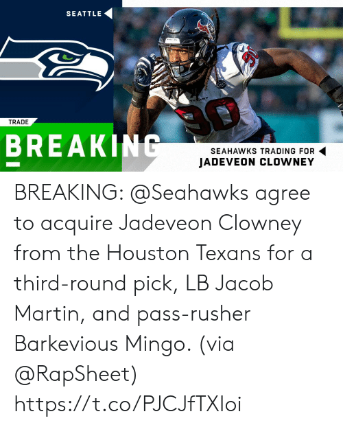 Martin, Memes, and Houston Texans: SEATTLE  TRADE  BREAKING  SEAHAWKS TRADING FOR  JADEVEON CLOWNEY BREAKING: @Seahawks agree to acquire Jadeveon Clowney from the Houston Texans for a third-round pick, LB Jacob Martin, and pass-rusher Barkevious Mingo. (via @RapSheet) https://t.co/PJCJfTXIoi