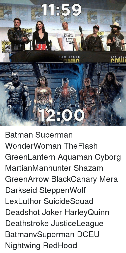 acon: SeCON  INTERNA  aCON  11:59  BARD  LIFE  SAN DIEGO  ALMIn  12:00  2CON  SAN DIE G Batman Superman WonderWoman TheFlash GreenLantern Aquaman Cyborg MartianManhunter Shazam GreenArrow BlackCanary Mera Darkseid SteppenWolf LexLuthor SuicideSquad Deadshot Joker HarleyQuinn Deathstroke JusticeLeague BatmanvSuperman DCEU Nightwing RedHood