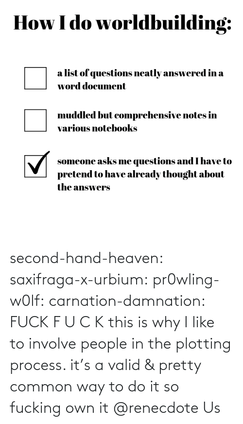 Heaven: second-hand-heaven:  saxifraga-x-urbium:  pr0wling-w0lf:  carnation-damnation: FUCK   F U C K    this is why I like to involve people in the plotting process. it's a valid & pretty common way to do it so fucking own it    @renecdote Us