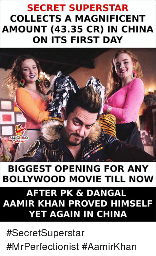 Bollywood: SECRET SUPERSTAR  COLLECTS A MAGNIFICENT  AMOUNT (43.35 CR) IN CHINA  ON ITS FIRST DAY  AUGHING  TIV  BIGGEST OPENING FOR ANY  BOLLYWOOD MOVIE TILL NOW  AFTER PK & DANGAL  AAMIR KHAN PROVED HIMSELF  YET AGAIN IN CHINA #SecretSuperstar #MrPerfectionist #AamirKhan