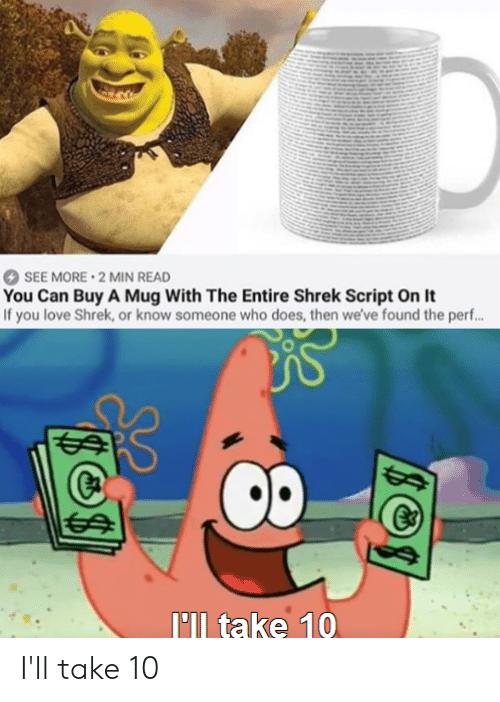 Ill Take 10: SEE MORE 2 MIN READ  You Can Buy A Mug With The Entire Shrek Script On It  If you love Shrek, or know someone who does, then we've found the perf...  ll take 10 I'll take 10