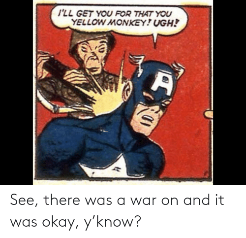 Ÿ˜˜: See, there was a war on and it was okay, y'know?