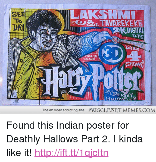 """dts: SEE  To a  LAKSHM  DA  DTS  DAILT  ENGLISH  COLOUR  Hary Potter  The #2 most addicting site  rUGGLENET MEMES.COM <p>Found this Indian poster for Deathly Hallows Part 2. I kinda like it! <a href=""""http://ift.tt/1qjcItn"""">http://ift.tt/1qjcItn</a></p>"""