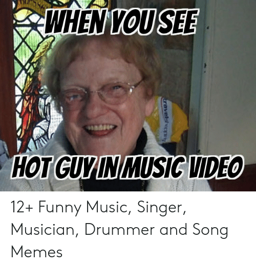 Best Meme Songs: SEE  WHEN KOU  HOT GUYIN MUSIC VIDEO 12+ Funny Music, Singer, Musician, Drummer and Song Memes