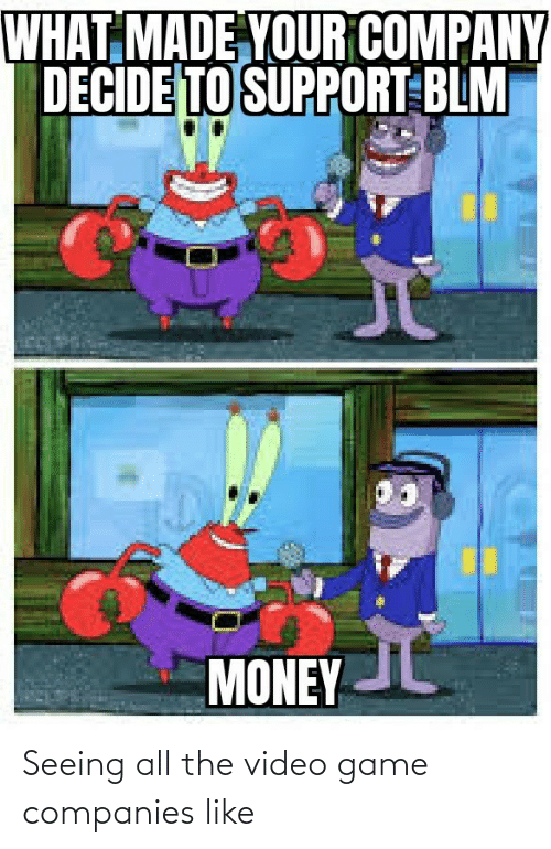 video game: Seeing all the video game companies like
