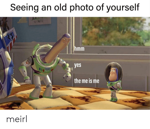 Hmm Yes: Seeing an old photo of yourself  BANDV  hmm  yes  the me is me meirl