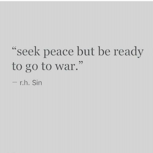 """Peace, War, and Sin: """"seek peace but be ready  to go to war.""""  - r.h. Sin"""