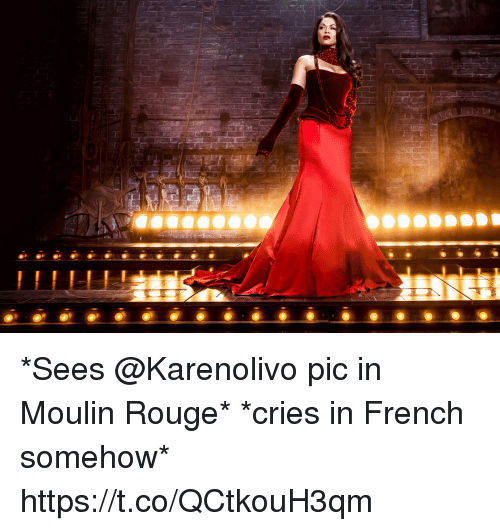 rouge: *Sees @Karenolivo pic in Moulin Rouge* *cries in French somehow* https://t.co/QCtkouH3qm