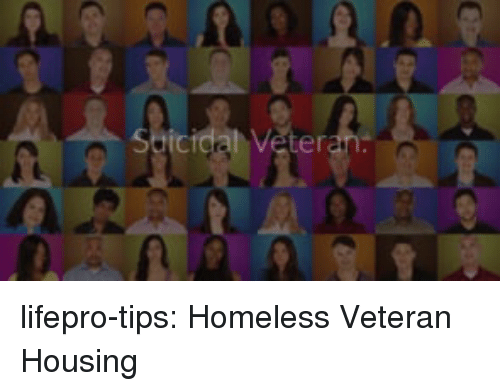 Homeless, Tumblr, and Blog: Seicidal Veter lifepro-tips: Homeless Veteran Housing