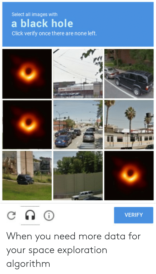 Click, Black, and Images: Select all images with  a black hole  Click verify once there are none left.  イイ  VERIFY When you need more data for your space exploration algorithm