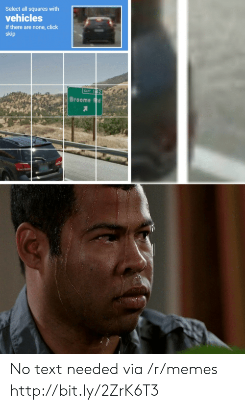 squares: Select all squares with  vehicles  If there are none,click  skip  EXIT 1 42  Broome Fd No text needed via /r/memes http://bit.ly/2ZrK6T3
