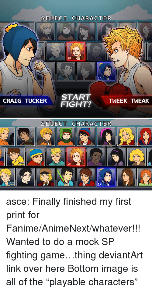 """fighting game: SELECT CHARACTER  2P  1P  STARTTWEEK TWEAK  CRAIG TUCKERFIGHT?   SELECT CHARACTER  2P  1P asce:   Finally finished my first print for Fanime/AnimeNext/whatever!!! Wanted to do a mock SP fighting game…thing deviantArt link over here Bottom image is all of the """"playable characters"""""""