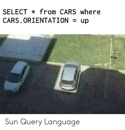 Cars, Sun, and Language: SELECT from CARS where  CARS.ORIENTATION  up Sun Query Language