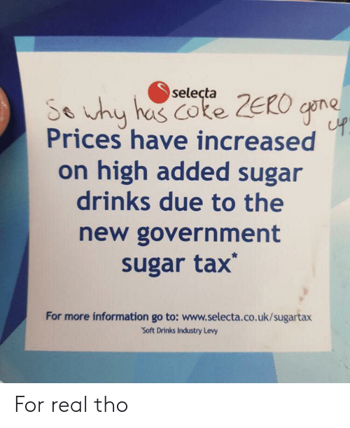"Zero, Information, and Sugar: selecta  So uhy has Coke ZERO cpne  Prices have increased  on high added sugar  drinks due to the  new government  sugar tax  For more information go to: www.selecta.co.uk/sugartax  ""Soft Drinks Industry Levy For real tho"