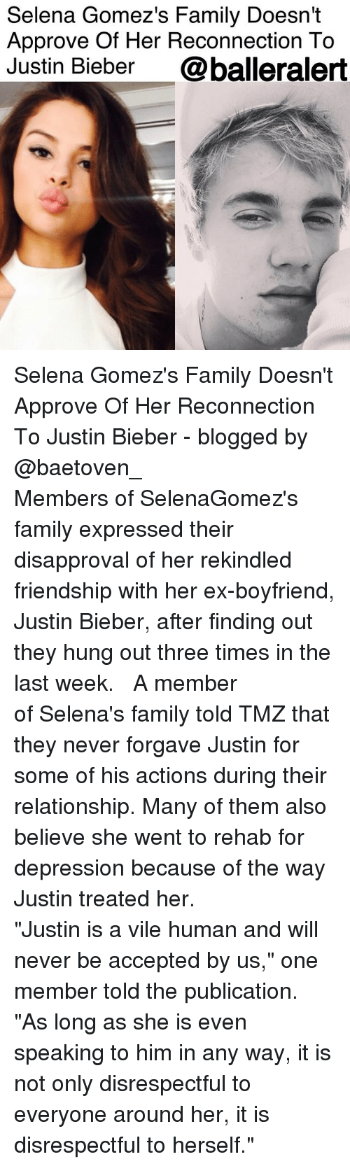 "Disapproval: Selena Gomez's Family Doesn't  Approve Of Her Reconnection To  Justin Bieber @balleralert Selena Gomez's Family Doesn't Approve Of Her Reconnection To Justin Bieber - blogged by @baetoven_ ⠀⠀⠀⠀⠀⠀⠀ ⠀⠀⠀⠀⠀⠀⠀ Members of SelenaGomez's family expressed their disapproval of her rekindled friendship with her ex-boyfriend, Justin Bieber, after finding out they hung out three times in the last week. ⠀⠀⠀⠀⠀⠀⠀ ⠀⠀⠀⠀⠀⠀⠀ A member of Selena's family told TMZ that they never forgave Justin for some of his actions during their relationship. Many of them also believe she went to rehab for depression because of the way Justin treated her. ⠀⠀⠀⠀⠀⠀⠀ ⠀⠀⠀⠀⠀⠀⠀ ""Justin is a vile human and will never be accepted by us,"" one member told the publication. ""As long as she is even speaking to him in any way, it is not only disrespectful to everyone around her, it is disrespectful to herself."" ⠀⠀⠀⠀⠀⠀⠀"