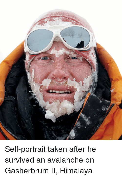 Memes, 🤖, and Avalanche: Self-portrait taken after he survived an avalanche on Gasherbrum II, Himalaya