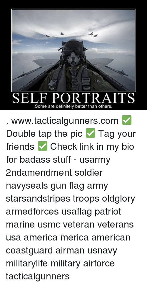 America, Definitely, and Friends: SELF PORTRAITS  Some are definitely better than others . www.tacticalgunners.com ✅ Double tap the pic ✅ Tag your friends ✅ Check link in my bio for badass stuff - usarmy 2ndamendment soldier navyseals gun flag army starsandstripes troops oldglory armedforces usaflag patriot marine usmc veteran veterans usa america merica american coastguard airman usnavy militarylife military airforce tacticalgunners