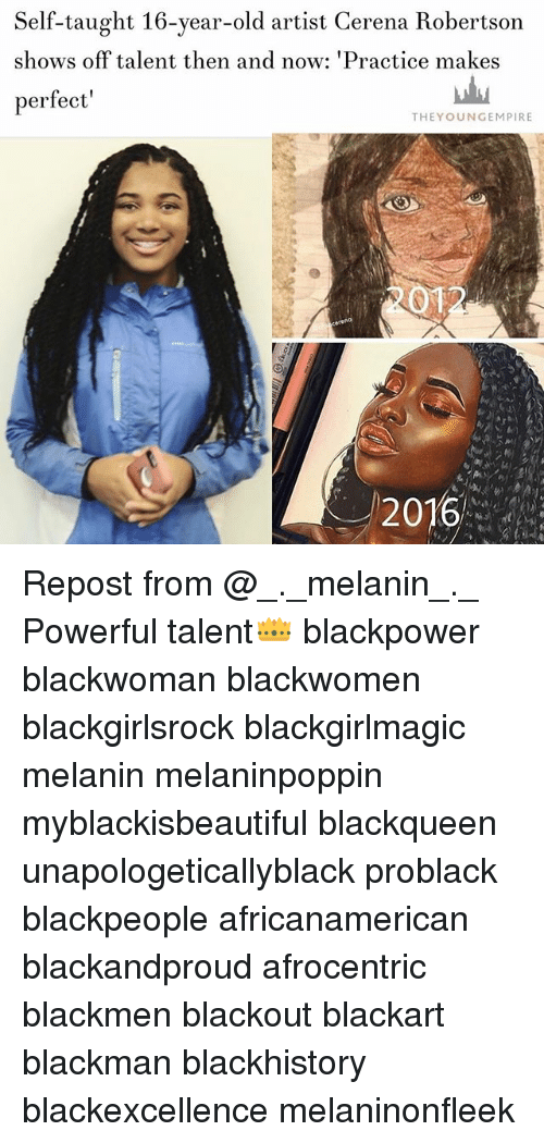 Blackgirlsrock: Self-taught 16-year-old artist Cerena Robertson  shows off talent then and now: 'Practice makes  perfect  THEYOUNGEMPIRE  2012  2016 Repost from @_._melanin_._ Powerful talent👑 blackpower blackwoman blackwomen blackgirlsrock blackgirlmagic melanin melaninpoppin myblackisbeautiful blackqueen unapologeticallyblack problack blackpeople africanamerican blackandproud afrocentric blackmen blackout blackart blackman blackhistory blackexcellence melaninonfleek